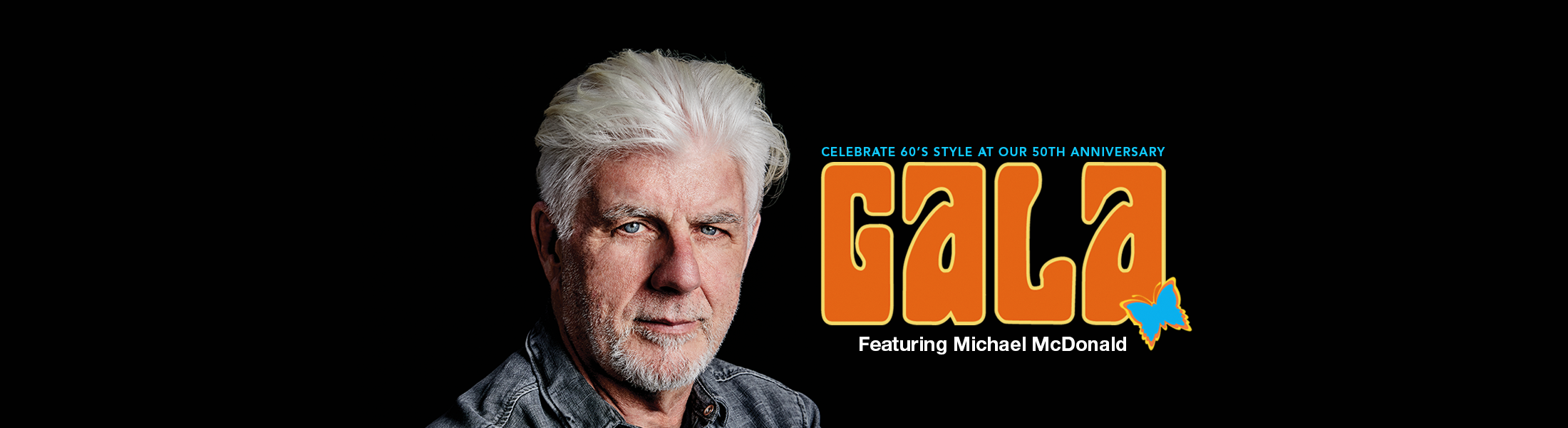 Celebrate 60's style at our 50th anniversary Gala featuring Michael McDonald